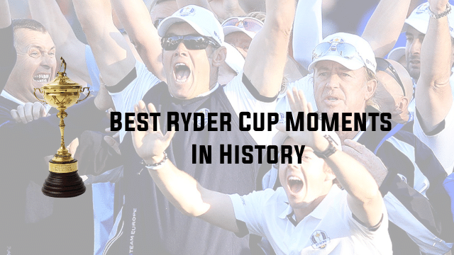10 Best Ryder Cup Moments In History