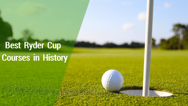Best Ryder Cup Courses in History