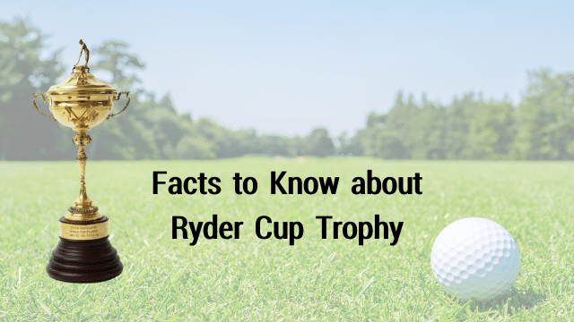 Ryder Cup Trophy Facts